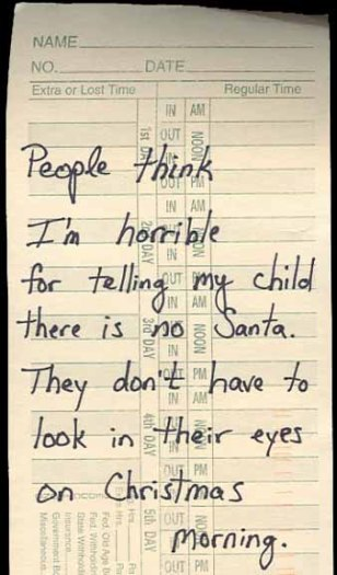to the person who feels horrible for telling their child there is no santa my son just wrote santa last night asking for that special present